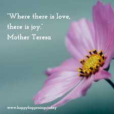 Where there is love, there is joy - Mother Teresa